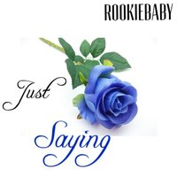 Just Saying — RookieBaby