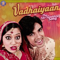 Vadhaiyaan: The Un-Wedding Song — Shahid Mallya, Abhijit Vaghani