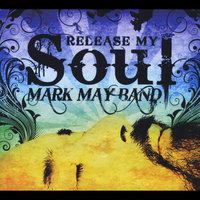 Release My Soul — Mark May Band