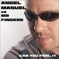 Can You Feel It — Angel Manuel feat. Mr. Fingers