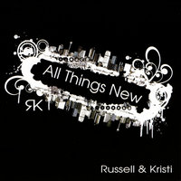 All Things New — Russell & Kristi