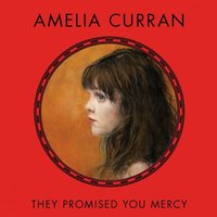 They Promised You Mercy — Amelia Curran