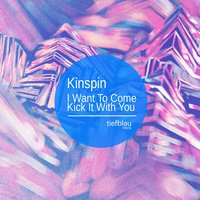 I Want to Come Kick It with You — Kinspin