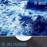By Water — The Jazz Crusaders