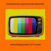 Advertising Junkie (It's a Trap) — Tunnelmental Experimental Assembly