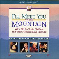 I'll Meet You On The Mountain — Bill & Gloria Gaither