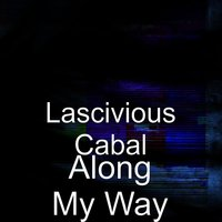 Along My Way — Lascivious Cabal