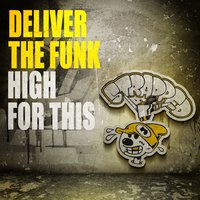 High For This — Deliver The Funk