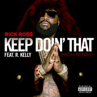 Keep Doin' That (Rich Bitch) — R. Kelly, Rick Ross