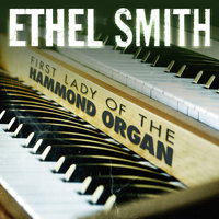 First Lady of the Hammond Organ — Ethel Smith