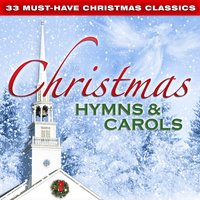 33 Must-Have Christmas Classics: Christmas Hymns & Carols — сборник