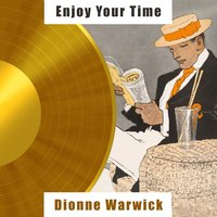 Enjoy Your Time — Dionne Warwick