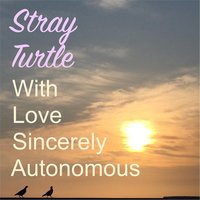 With Love Sincerely Autonomous — Stray Turtle