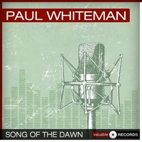 Song of the Dawn — Paul Whiteman