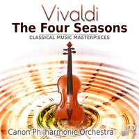 Vivaldi: The Four Seasons - Classical Music Masterpieces — Canon Philharmonic Orchestra, Антонио Вивальди