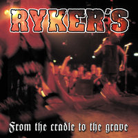 From The Cradle To The Grave — Ryker'S