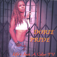Life's Just A Color TV — Dorie Pride