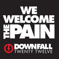 We Welcome the Pain — Downfall 2012