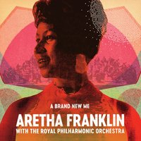A Brand New Me — Royal Philharmonic Orchestra, Aretha Franklin
