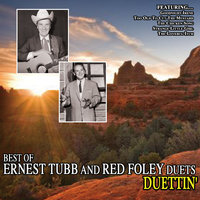 Duettin' - The Best Of Ernest Tubb And Red Foley Duets — Ernest Tubb, Red Foley, Ernest Tubb And Red Foley