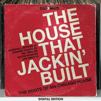 The House That Jackin' Built – The Roots Of 80's Chicago House — сборник