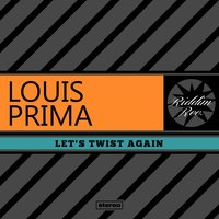 Let's Twist Again — Louis Prima, Irving Berlin