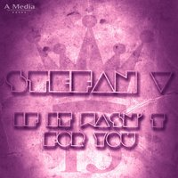 If It Wasn't for You — Stefan V
