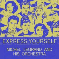 Express Yourself — Michel Legrand And His Orchestra