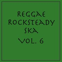 Reggae Rocksteady Ska, Vol. 6 — сборник