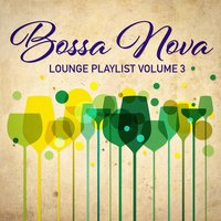Bossa Nova Lounge Playlist, Vol. 3 — Bossa Cafe en Ibiza