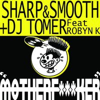 Motherf***ker — Sharp And Smooth + Dj Tomer Feat Robyn K
