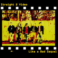 Like a Bad Sequel — Straight 2 Video