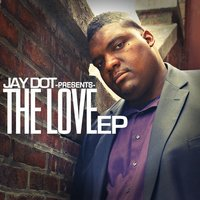 The Love EP — Jay Dot