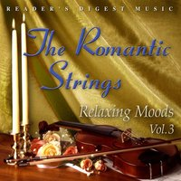 Reader's Digest Music: The Romantic Strings: Relaxing Moods Volume 3 — The Romantic Strings