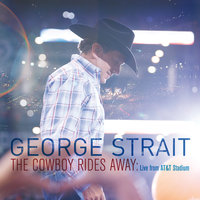 The Cowboy Rides Away: Live From AT&T Stadium — George Strait