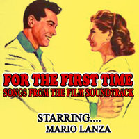 For The First Time Songs From The Film Soundtrack — Mario Lanza