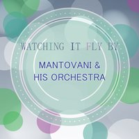 Watching It Fly By — Mantovani & His Orchestra