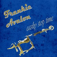 Easily Stop Time — Frankie Avalon