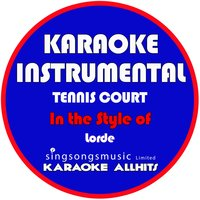 Tennis Court (In the Style of Lorde) - Single — Karaoke All Hits