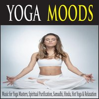 Yoga Moods: Music for Yoga Masters, Spiritual Purification, Samadi, Hindu, Hot Yoga & Relaxation — Steven Current