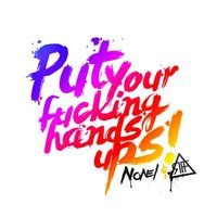 Put Your Fucking Hands Ups! — NONEL