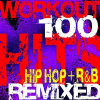 Workout 100 Hits Remixed Hip Hop + R&B — Workout Remix Factory