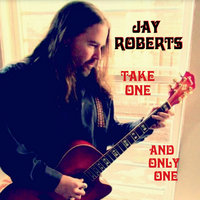 Take One and Only One — Jay Roberts