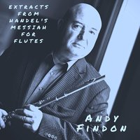 Extracts from Handel's Messiah for Flutes — Andy Findon