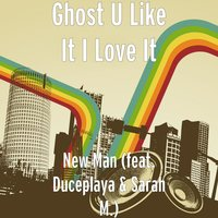 New Man (feat. Duceplaya & Sarah M.) — Ghost u like it i love it, Sarah M., DucePlaya
