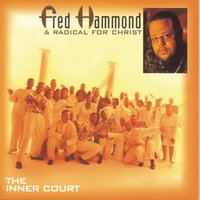 The Inner Court — Fred Hammond, Fred Hammond & Radical For Christ, Radical For Christ