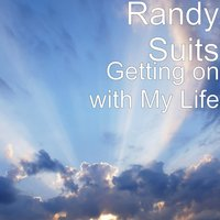 Getting on with My Life — Randy Suits