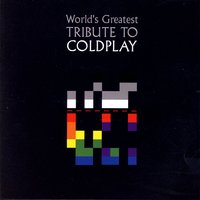 The World's Greatest Tribute To Coldplay — Various Artists - Coldplay Tribute
