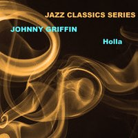 Jazz Classics Series: Holla — Johnny Griffin