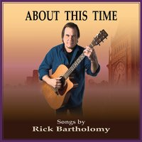 About This Time — Rick Bartholomy